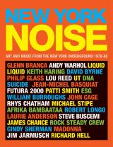 NEW YORK NOISE: ART AND MUSIC FROM THE NEW YORK UNDERGROUND 1978-8